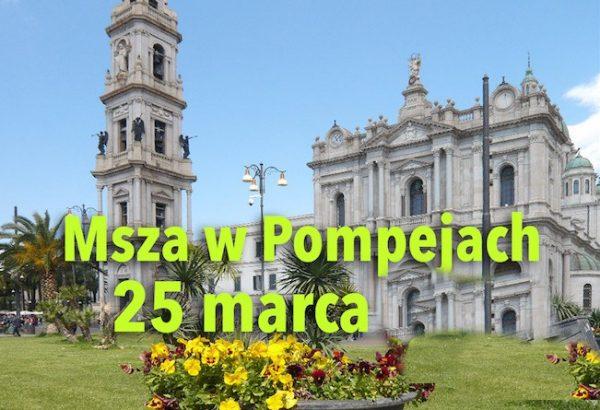 Msza św. w Pompejach – 25 marca 2018